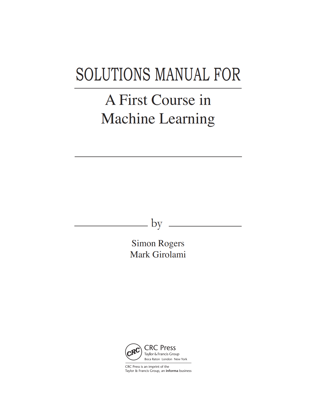 Solution Manual and answer of a first course in machine learning 1st edition written by Simon Rogers Mark Girolami eBook pdf