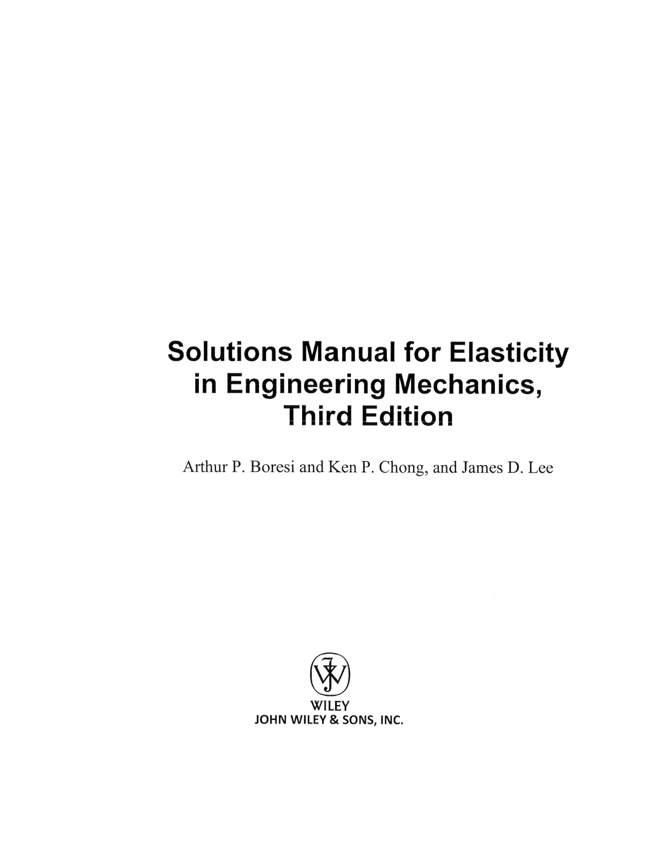 download free Elasticity in Engineering Mechanics 3rd edition Boresi solution manual & answers eBook pdf   Arthur P. Boresi, Kenneth P. Chong, James D. Lee