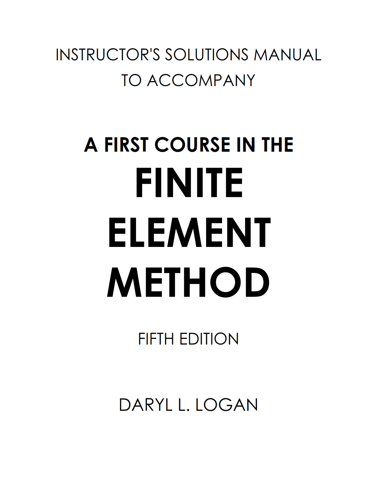download free A First Course in the Finite Element Method 5th edition solution Manual & answers written by Daryl L. Logan eBook pdf